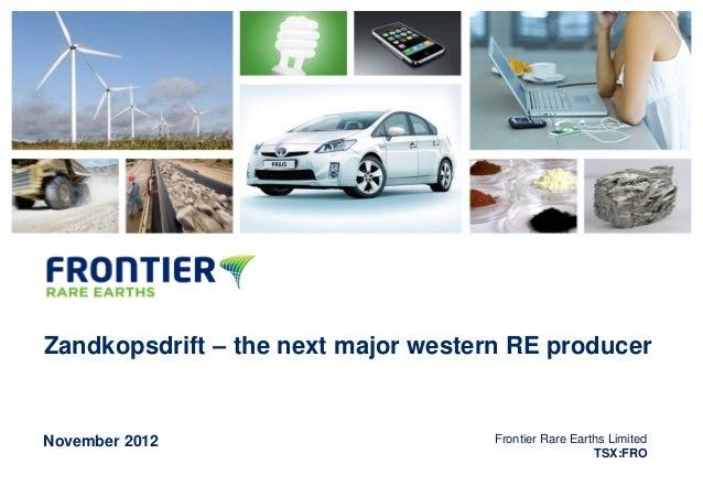 DRAFTZandkopsdrift – the next major western RE producerNovember 2012                        Frontier Rare Earths Limited  ...