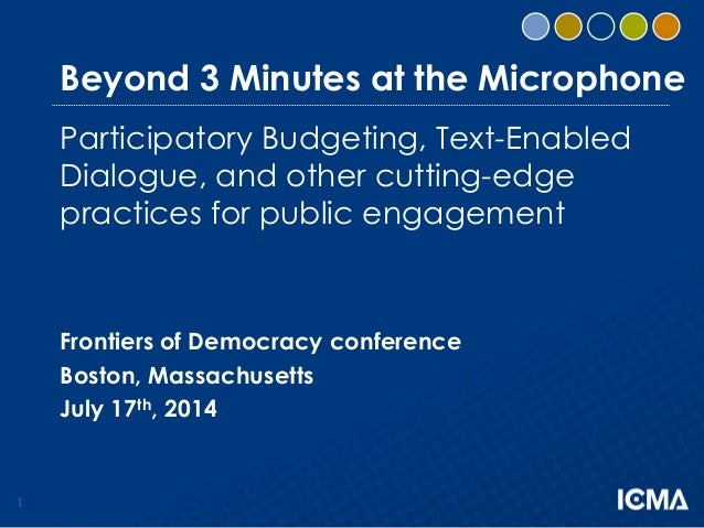 1 Beyond 3 Minutes at the Microphone Participatory Budgeting, Text-Enabled Dialogue, and other cutting-edge practices for ...