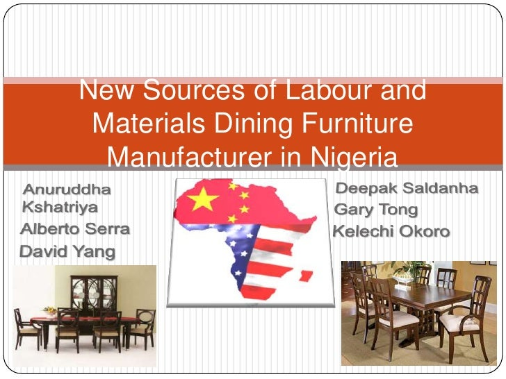 New Sources of Labour and Materials Dining Furniture Manufacturer in Nigeria<br />AnuruddhaKshatriya<br />Alberto Serra<br...