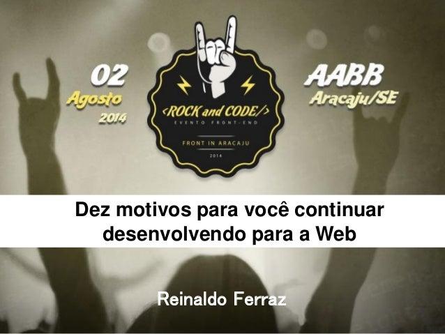 Dez motivos para você continuar desenvolvendo para a Web Reinaldo Ferraz