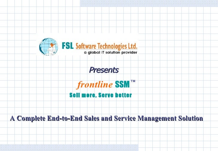 Presents  frontline   SSM TM Sell more, Serve better A Complete End-to-End Sales and Service Management Solution