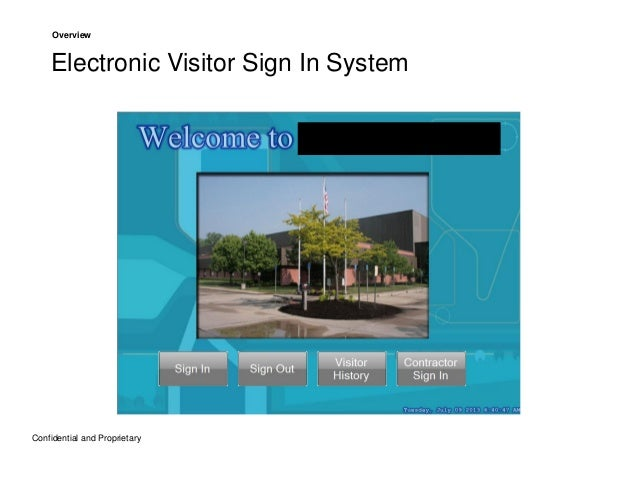 Overview  Electronic Visitor Sign In System  Confidential and Proprietary