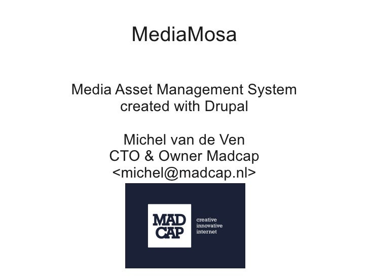 MediaMosa  Media Asset Management System        created with Drupal       Michel van de Ven     CTO & Owner Madcap     <mi...