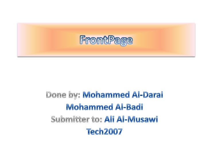 FrontPage  <br />Done by:Mohammed Al-Darai<br />Mohammed Al-Badi<br />Submitter to: Ali Al-Musawi<br />Tech2007<br />