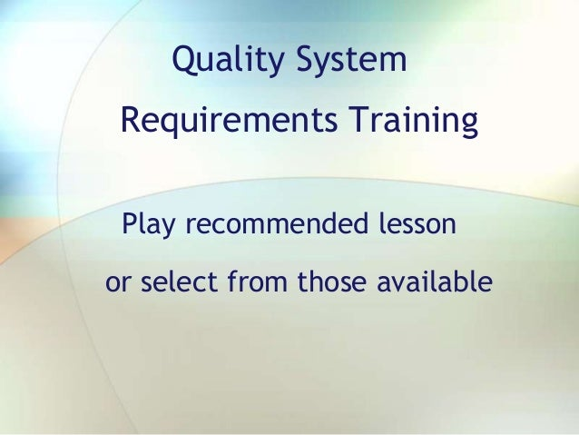 Quality System Requirements Training Play recommended lesson or select from those available