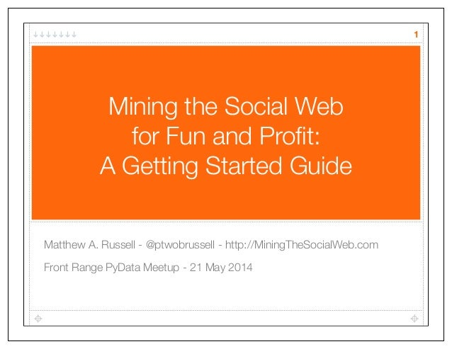 Mining the Social Web for Fun and Profit: A Getting Started Guide Matthew A. Russell - @ptwobrussell - http://MiningTheSoci...