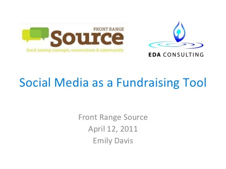 Social Media as a Fundraising Tool Front Range Source April 12, 2011 Emily Davis