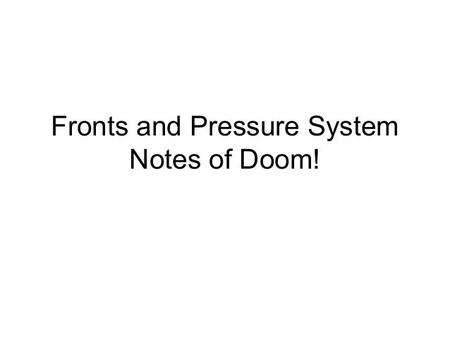 Fronts and Pressure SystemNotes of Doom!