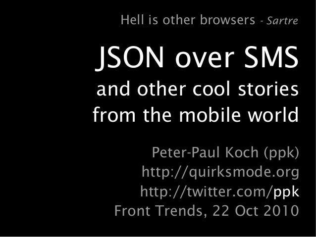 JSON over SMS and other cool stories from the mobile world Peter-Paul Koch (ppk) http://quirksmode.org http://twitter.com/...