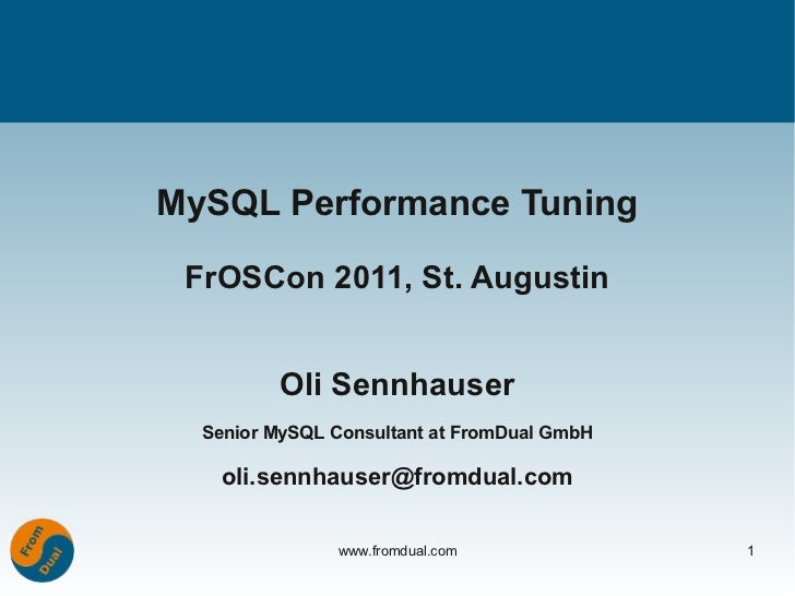 MySQL Performance Tuning FrOSCon 2011, St. Augustin         Oli Sennhauser  Senior MySQL Consultant at FromDual GmbH    ol...