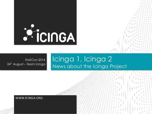 WWWWWW..IICCIINNGGAA..OORRGG  Icinga 1, Icinga 2  News about the Icinga Project  FroSCon 2014  24th August – Team Icinga