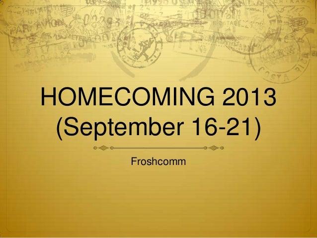 HOMECOMING 2013 (September 16-21) Froshcomm