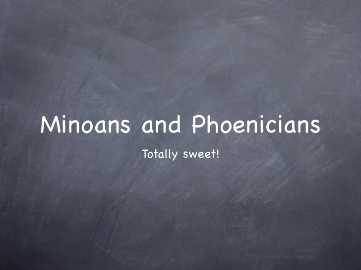 Minoans and Phoenicians         Totally sweet!