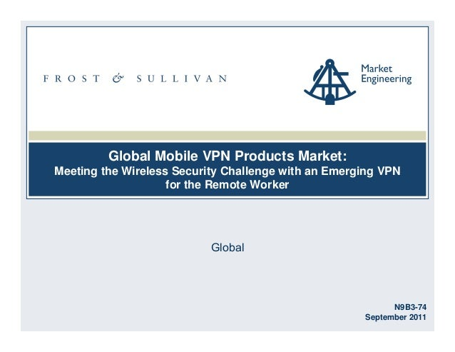 Global Mobile VPN Products Market:Meeting the Wireless Security Challenge with an Emerging VPNfor the Remote WorkerGlobalN...