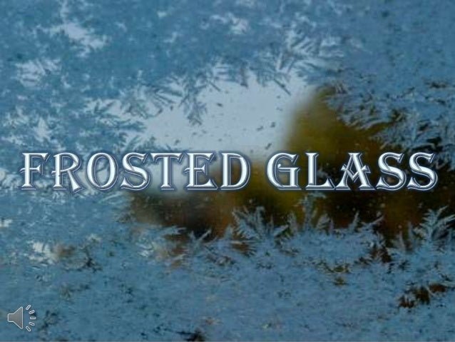 Frosted glass (v.m.)