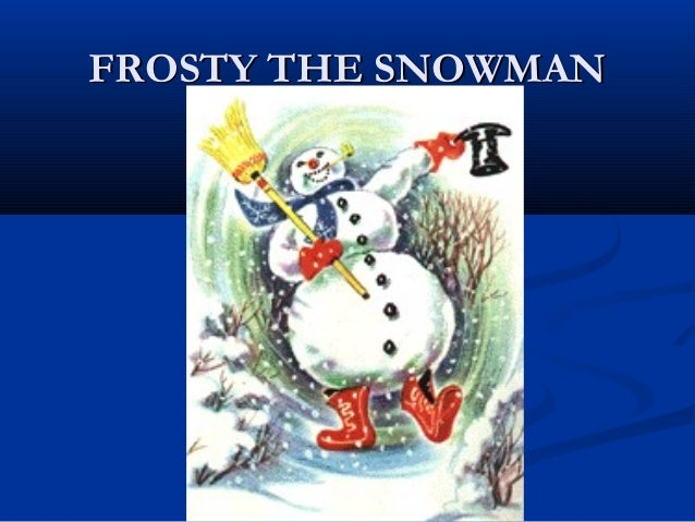 FROSTY THE SNOWMANFROSTY THE SNOWMAN