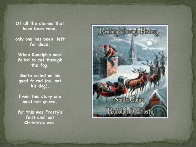 Of all the stories that   have been read,only one has been left       for dead. When Rudolph's nose failed to cut through ...