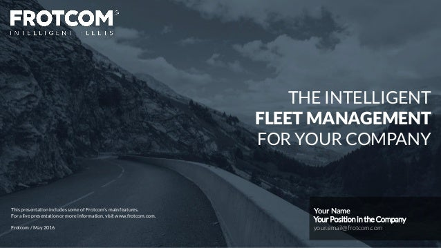Presentation – Frotcom Vehicle Tracking / Fleet Intelligence  This presentation includes some of Frotcom's main features. ...