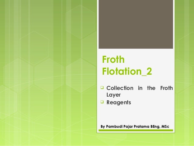 FrothFlotation_2 Collection in the FrothLayer ReagentsBy Pambudi Pajar Pratama BEng, MScBy Pambudi Pajar Pratama BEng, MSc
