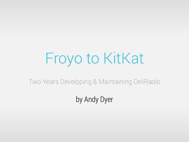 Froyo to kit kat   two years developing & maintaining deliradio