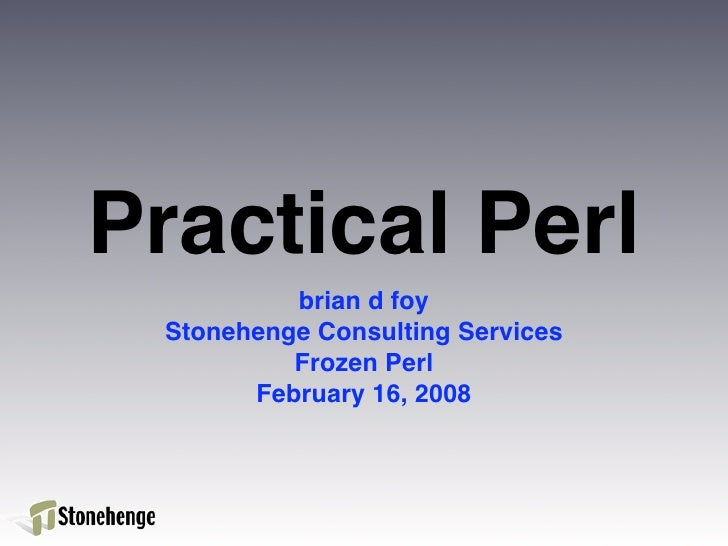 Practical Perl           brian d foy  Stonehenge Consulting Services           Frozen Perl        February 16, 2008