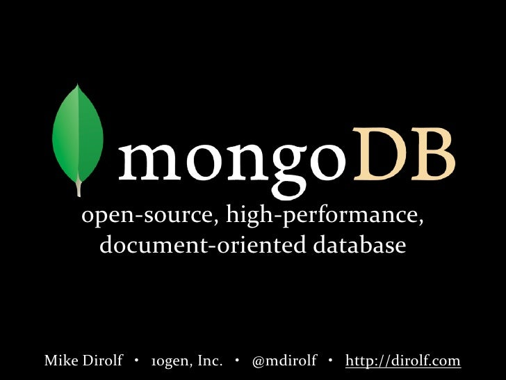 open-­‐source,	   high-­‐performance,	                document-­‐oriented	   database    Mike	   Dirolf	   	   	   •	   	 ...