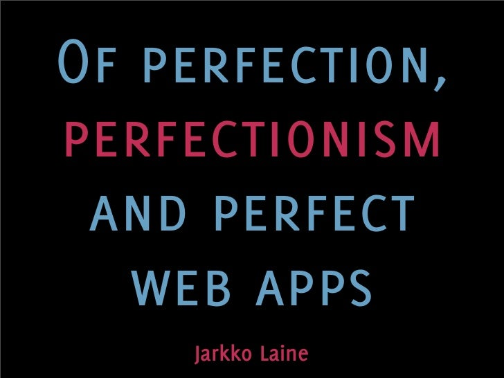 Of Perfection, Perfectionism and Perfect Web Apps