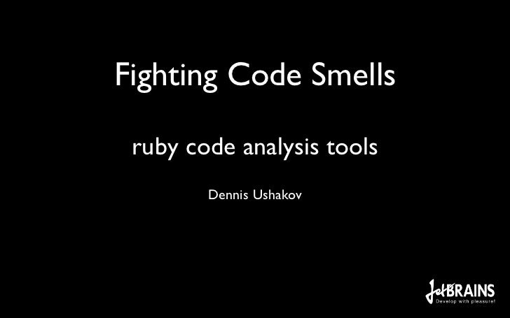 Fighting Code Smells ruby code analysis tools        Dennis Ushakov