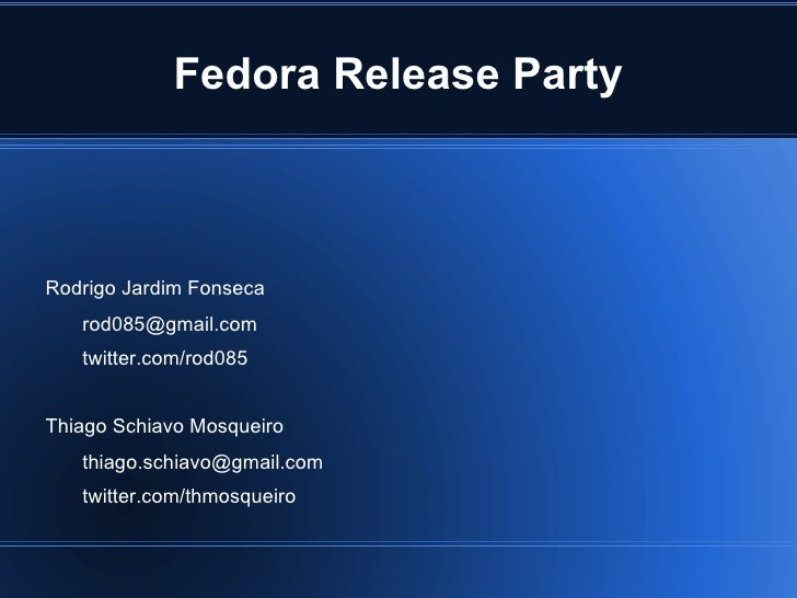 Fedora Release Party <ul><li>Rodrigo Jardim Fonseca </li><ul><li>[email_address]