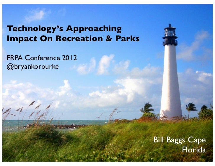 Technology's ApproachingImpact On Recreation & ParksFRPA Conference 2012@bryankorourke                               Bill ...