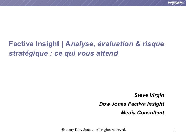 <ul><li>Factiva Insight |  A nalyse, évaluation & risque  stratégique : ce qui vous attend   </li></ul>Steve Virgin Dow Jo...