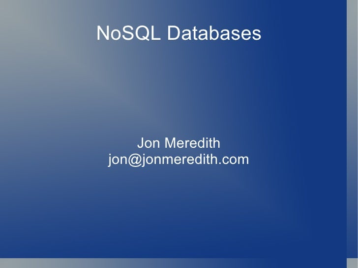 NoSQL Databases Jon Meredith [email_address]