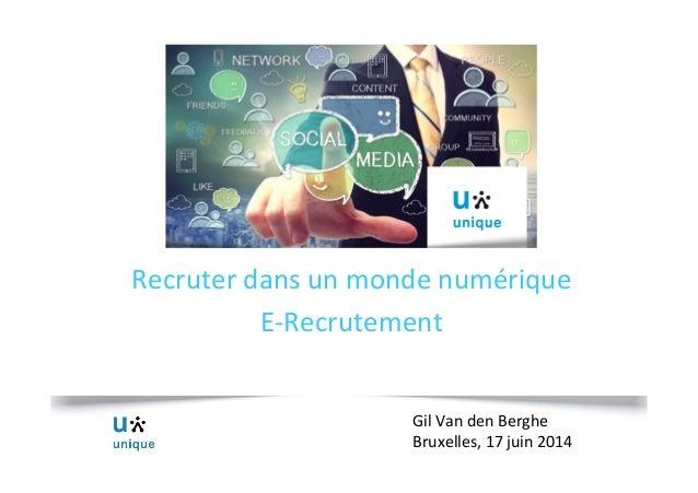 Recruter  dans  un  monde  numérique   E-‐Recrutement   Gil  Van  den  Berghe   Bruxelles,  17  j...