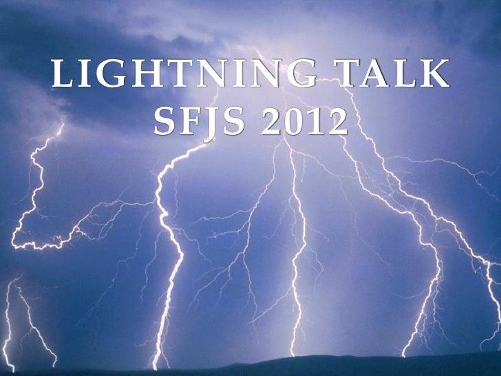 LIGHTNING TALK    SFJS 2012