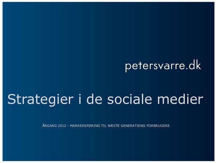 Strategier i de sociale medier     ÅRGANG 2012 - MARKEDSFØRING TIL NÆSTE GENERATIONS FORBRUGERE