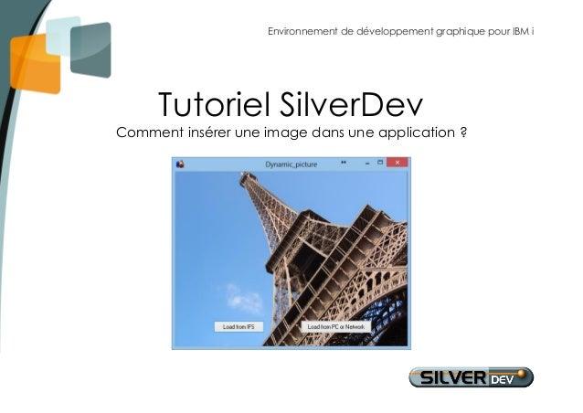 Environnement de développement graphique pour IBM i  Tutoriel SilverDev  Comment insérer une image dans une application ?