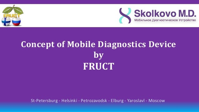 Concept of Mobile Diagnostics Device                 by                            FRUCT  St-Petersburg - Helsinki - Petro...