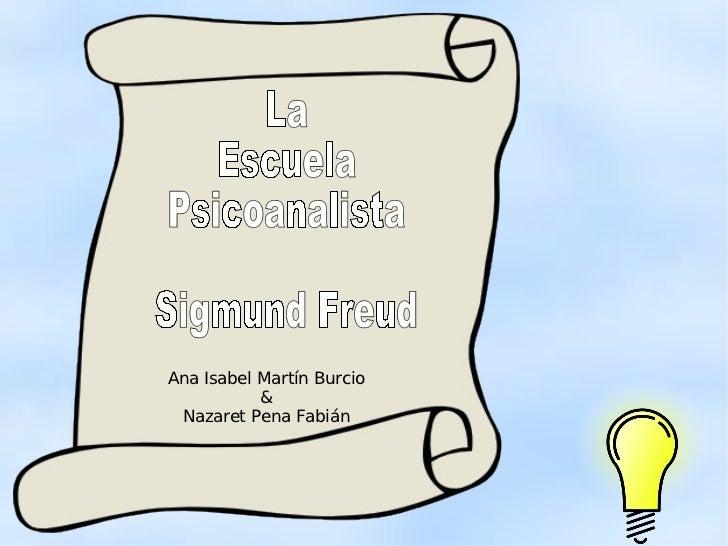 Ana Isabel Martín Burcio & Nazaret Pena Fabián La  Escuela Psicoanalista Sigmund Freud