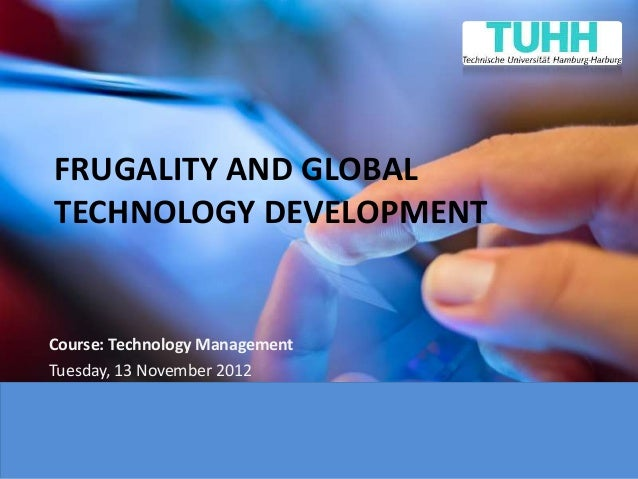 FRUGALITY AND GLOBALTECHNOLOGY DEVELOPMENTCourse: Technology ManagementTuesday, 13 November 2012