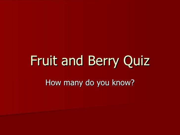 Fruit and Berry Quiz How many do you know?