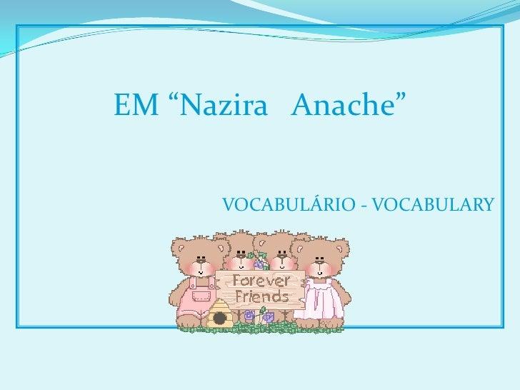 """EM """"Nazira Anache""""      VOCABULÁRIO - VOCABULARY"""