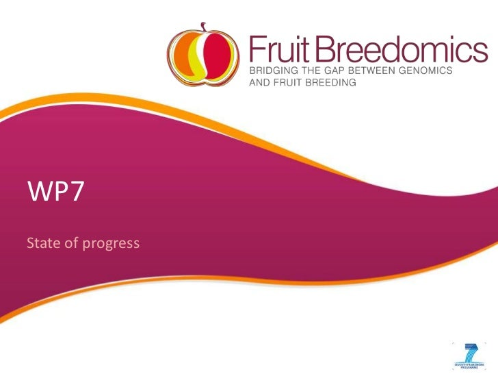 FruitBreedomics 1st Annual meeting 20120208 WP7 Overview of state of progress