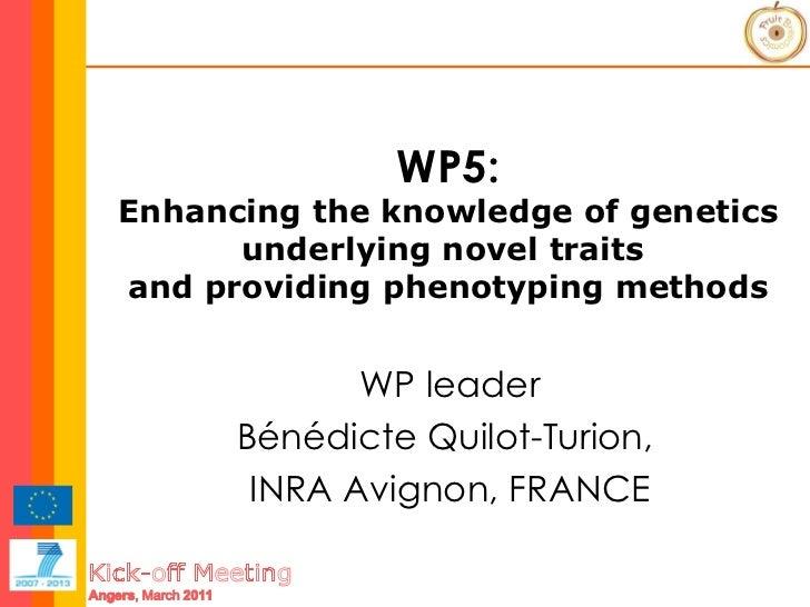 WP5: Enhancing the knowledge of genetics underlying novel traits  and providing phenotyping  methods WP leader Bénédicte Q...