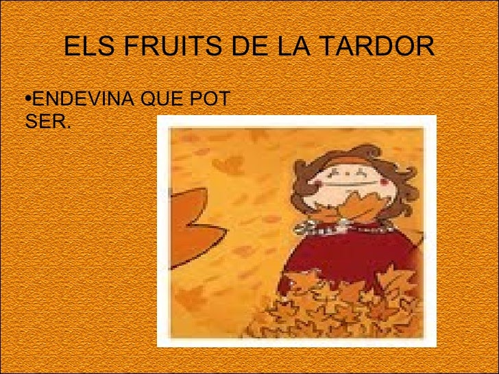 ELS FRUITS DE LA TARDOR <ul><li>ENDEVINA QUE POT SER. </li></ul>