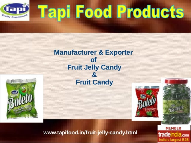 Manufacturer & Exporter of Fruit Jelly Candy & Fruit Candy www.tapifood.in/fruit-jelly-candy.html