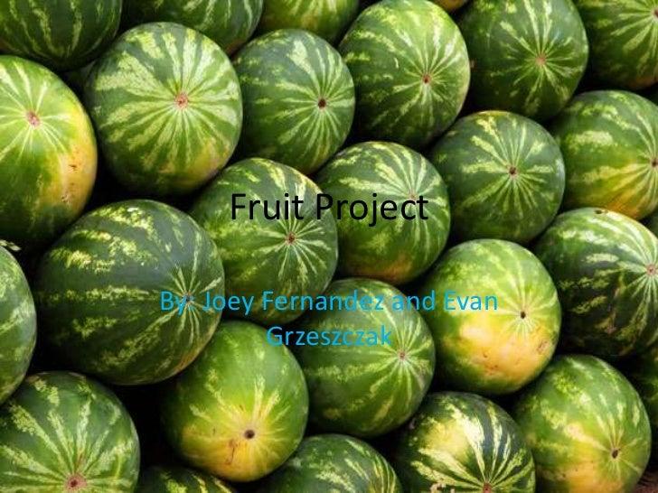 Fruit Project<br />By: Joey Fernandez and Evan Grzeszczak<br />