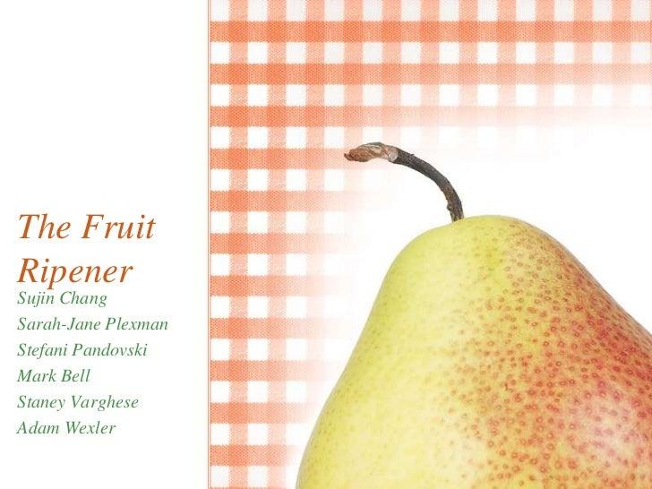 The Fruit Ripener<br />Sujin Chang<br />Sarah-Jane Plexman<br />Stefani Pandovski<br />Mark Bell<br />Staney Varghese<br /...