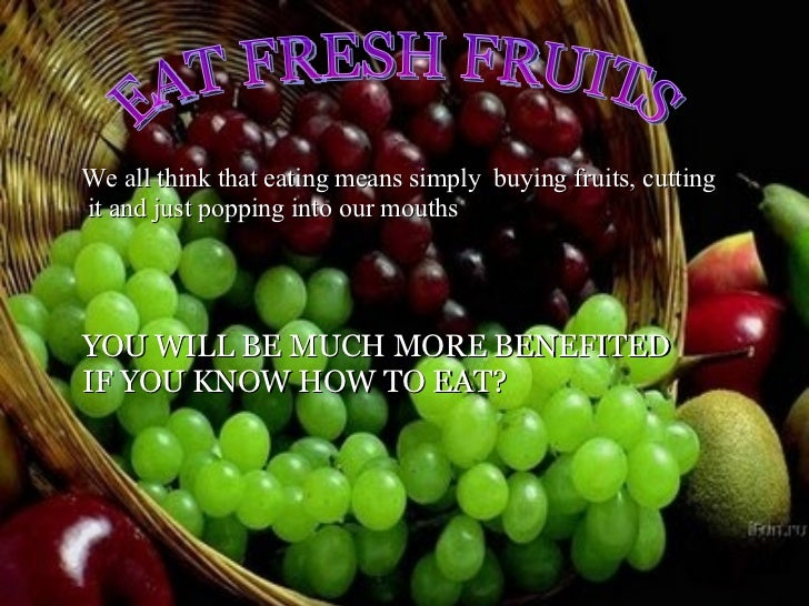 EAT FRESH FRUITS We all think that eating means simply  buying fruits, cutting it and just popping into our mouths YOU WIL...