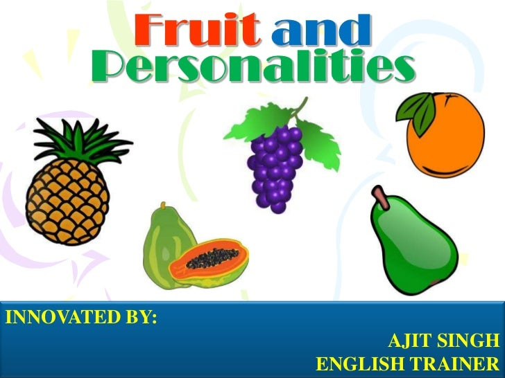 Fruit and       PersonalitiesINNOVATED BY:                      AJIT SINGH                ENGLISH TRAINER