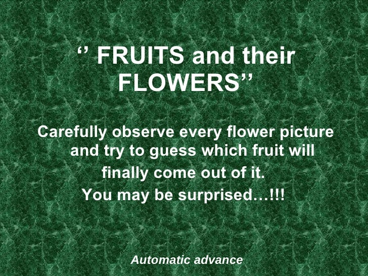 ''  FRUITS and their FLOWERS'' <ul><li>Carefully observe every flower picture and try to guess which fruit will </li></ul>...